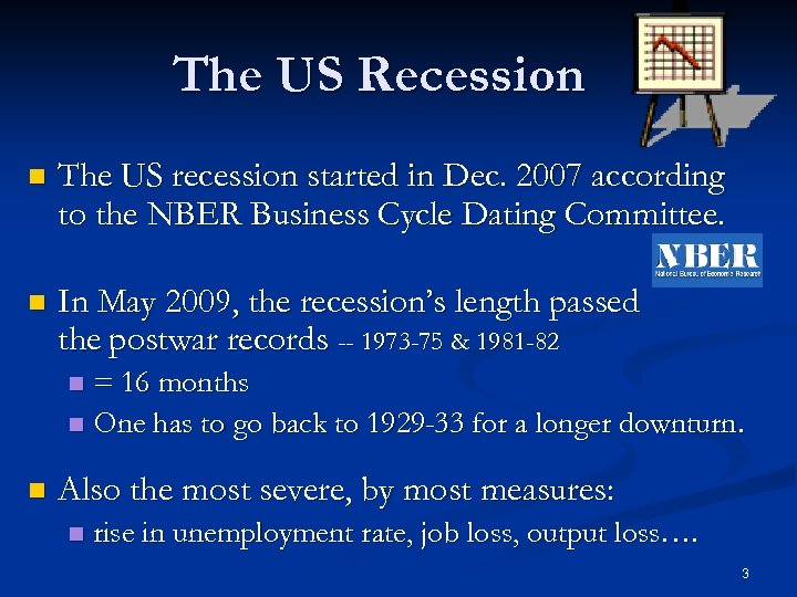 The US Recession n The US recession started in Dec. 2007 according to the