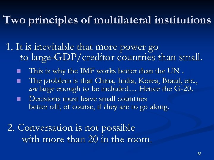 Two principles of multilateral institutions 1. It is inevitable that more power go to