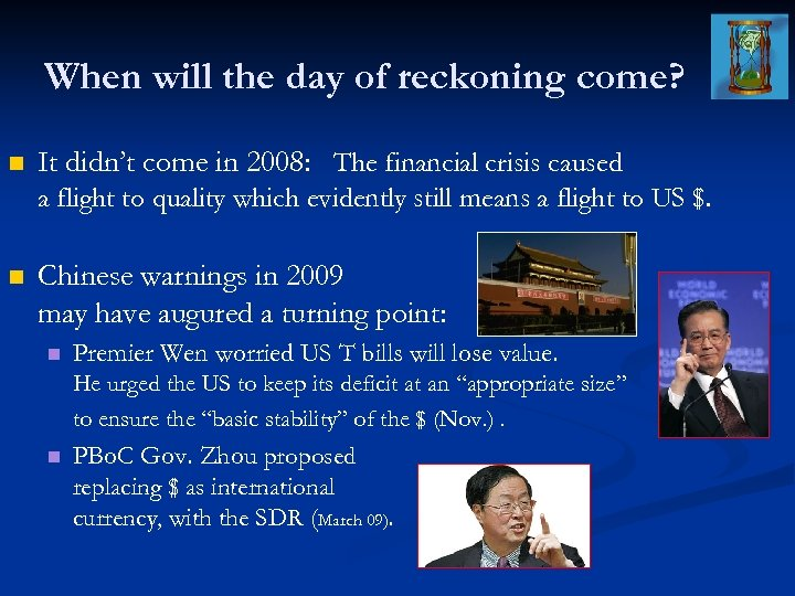 When will the day of reckoning come? n It didn't come in 2008: The