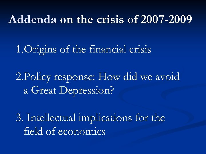 Addenda on the crisis of 2007 -2009 1. Origins of the financial crisis 2.