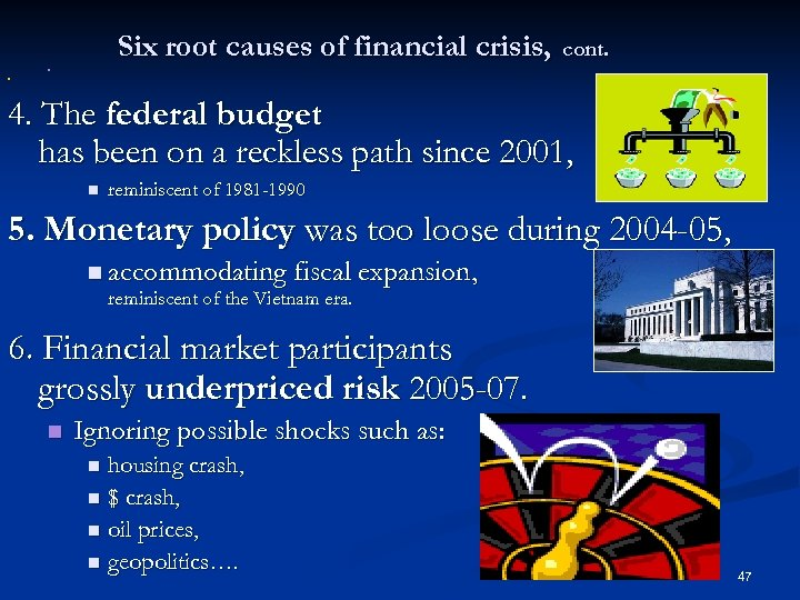 Six root causes of financial crisis, cont. n n 4. The federal budget has