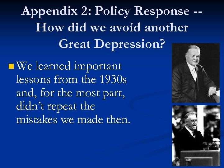 Appendix 2: Policy Response -How did we avoid another Great Depression? n We learned