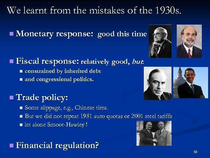 We learnt from the mistakes of the 1930 s. n Monetary response: good this