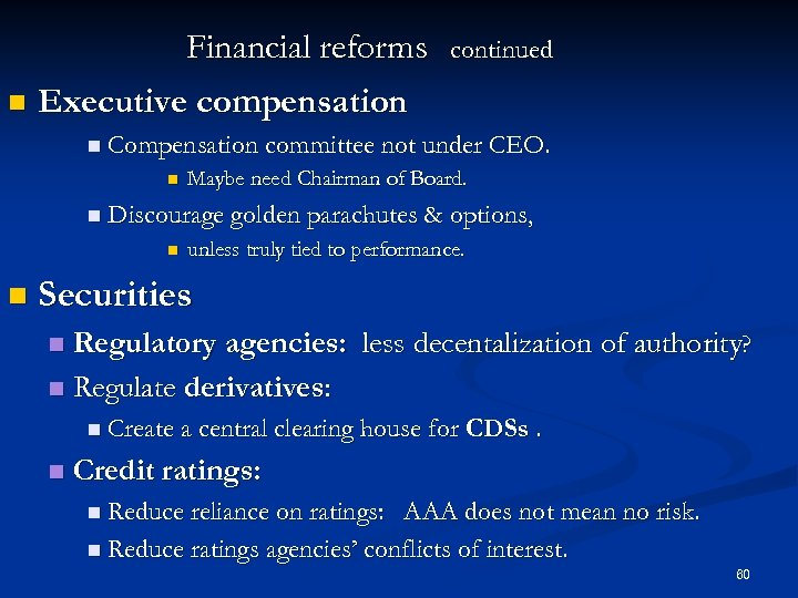 Financial reforms n Executive compensation continued n Compensation committee not under CEO. n Maybe