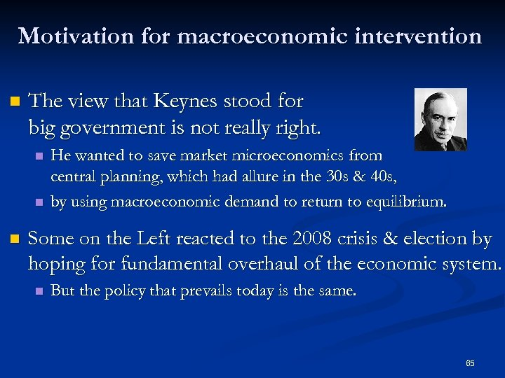 Motivation for macroeconomic intervention n The view that Keynes stood for big government is