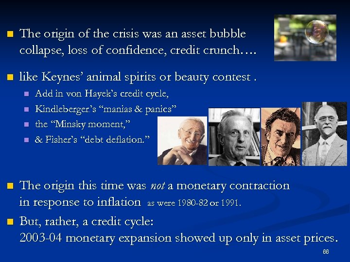 n The origin of the crisis was an asset bubble collapse, loss of confidence,