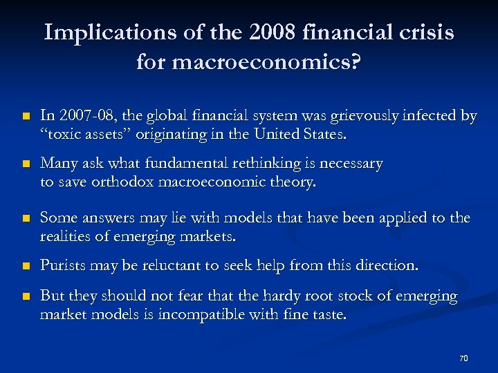 Implications of the 2008 financial crisis for macroeconomics? n In 2007 -08, the global