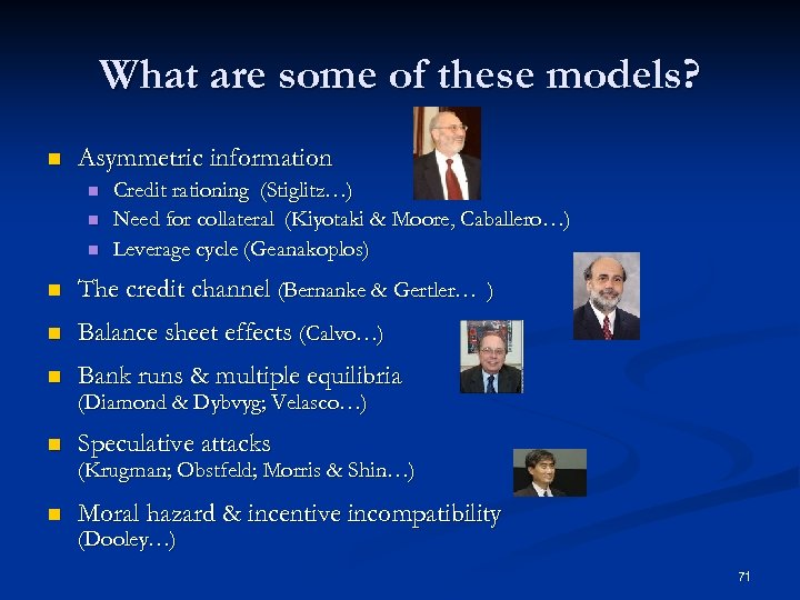 What are some of these models? n Asymmetric information n Credit rationing (Stiglitz…) Need