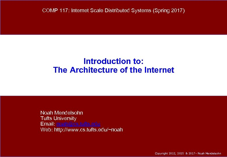 COMP 117: Internet Scale Distributed Systems (Spring 2017) Introduction to: The Architecture of the