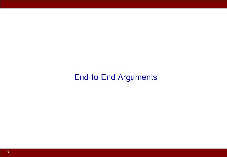 End-to-End Arguments 15 © 2010 Noah Mendelsohn