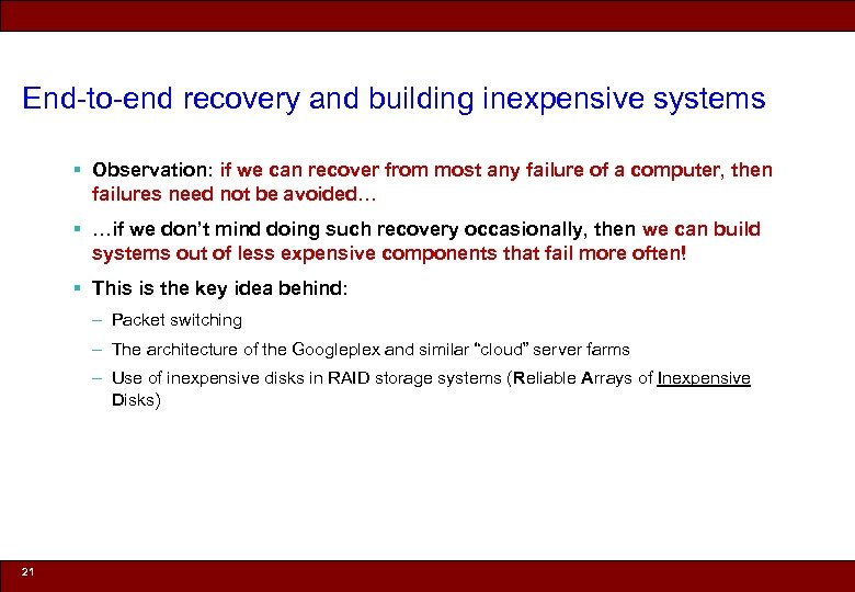 End-to-end recovery and building inexpensive systems § Observation: if we can recover from most