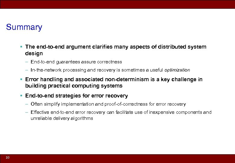 Summary § The end-to-end argument clarifies many aspects of distributed system design – End-to-end