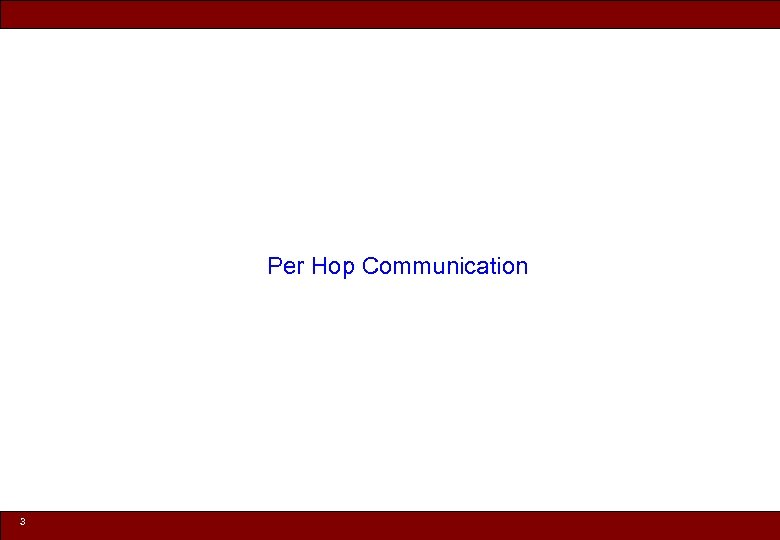 Per Hop Communication 3 © 2010 Noah Mendelsohn