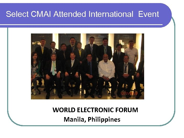 Select CMAI Attended International Event WORLD ELECTRONIC FORUM Manila, Philippines