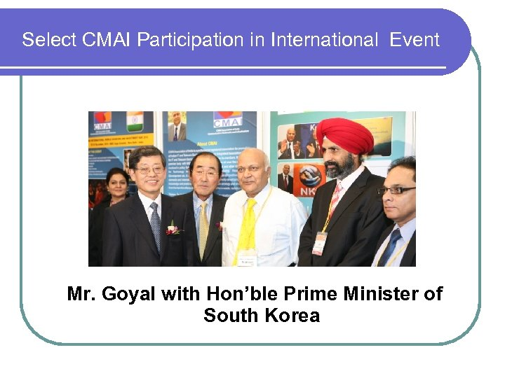 Select CMAI Participation in International Event Mr. Goyal with Hon'ble Prime Minister of South