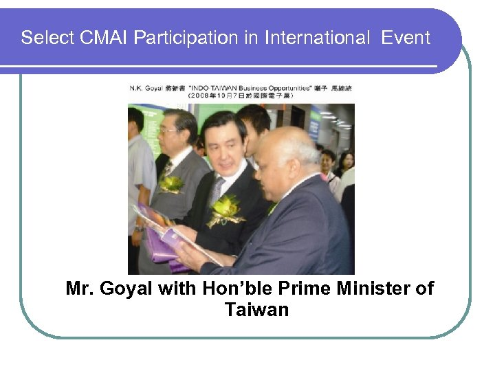 Select CMAI Participation in International Event Mr. Goyal with Hon'ble Prime Minister of Taiwan