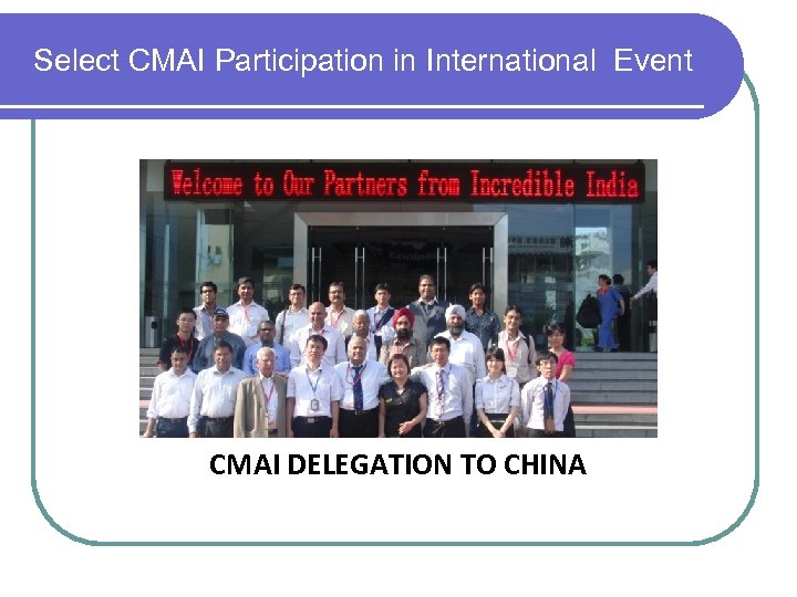 Select CMAI Participation in International Event C CMAI DELEGATION TO CHINA