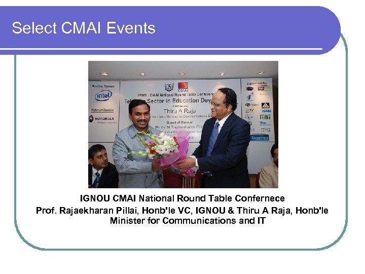 Select CMAI Events IGNOU CMAI National Round Table Confernece Prof. Rajaekharan Pillai, Honb'le VC,