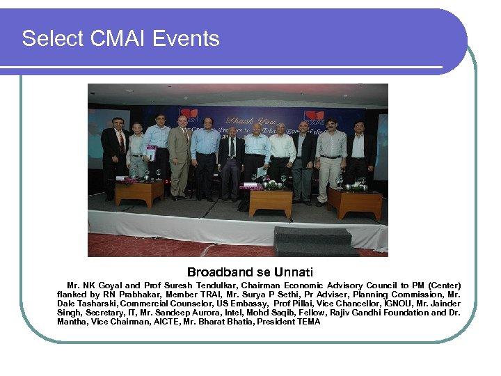 Select CMAI Events Broadband se Unnati Mr. NK Goyal and Prof Suresh Tendulkar, Chairman