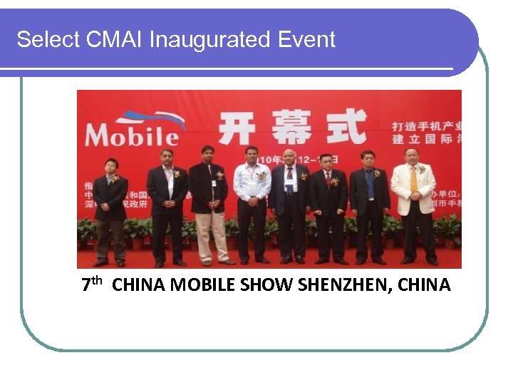 Select CMAI Inaugurated Event 7 th CHINA MOBILE SHOW SHENZHEN, CHINA