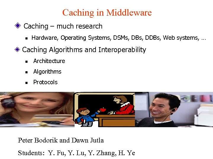 Caching in Middleware Caching – much research n Hardware, Operating Systems, DSMs, DBs, DDBs,