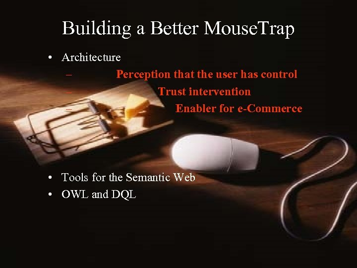 Building a Better Mouse. Trap • Architecture – Perception that the user has control