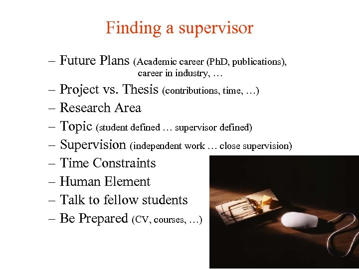 Finding a supervisor – Future Plans (Academic career (Ph. D, publications), career in industry,