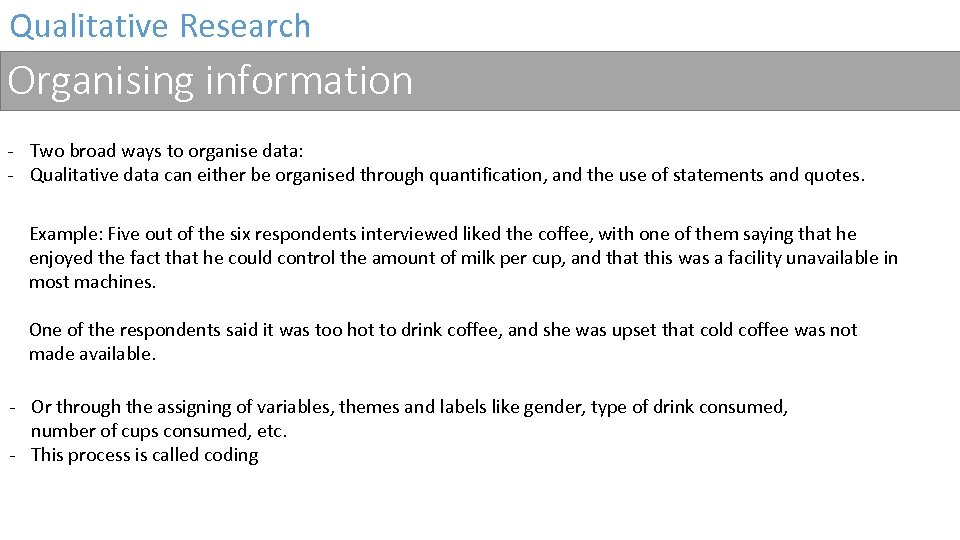 Qualitative Research Organising information - Two broad ways to organise data: - Qualitative data
