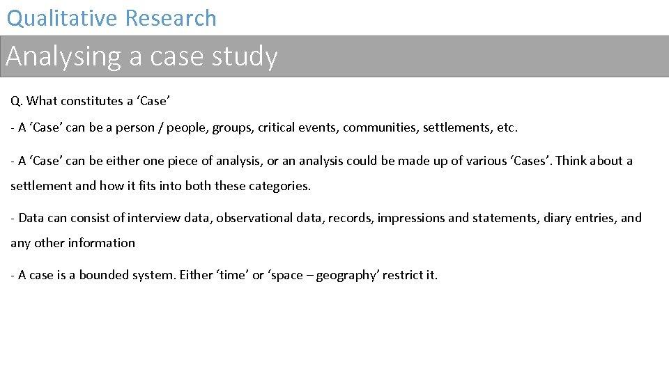 Qualitative Research Analysing a case study Q. What constitutes a 'Case' - A 'Case'