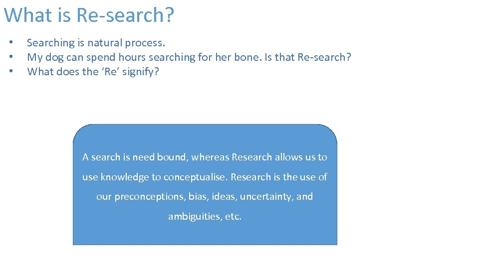 What is Re-search? • • • Searching is natural process. My dog can spend