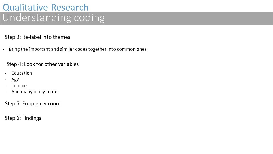 Qualitative Research Understanding coding Step 3: Re-label into themes - Bring the important and