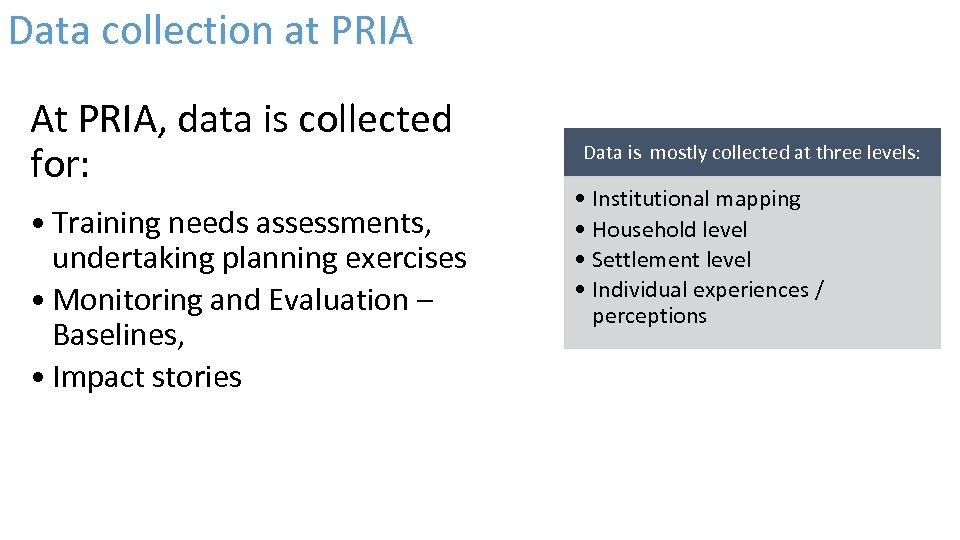 Data collection at PRIA At PRIA, data is collected for: • Training needs assessments,
