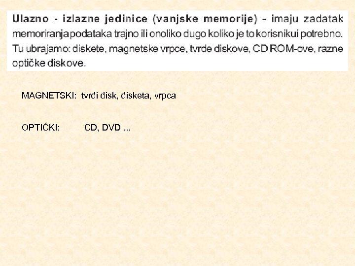 MAGNETSKI: tvrdi disk, disketa, vrpca OPTIČKI: CD, DVD. . .