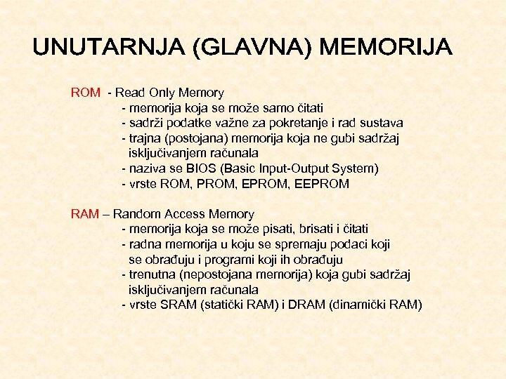 ROM Read Only Memory memorija koja se može samo čitati sadrži podatke važne za