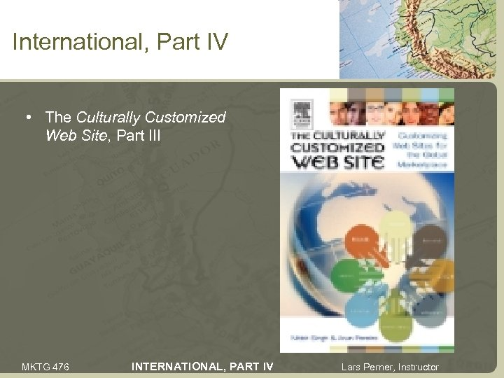International, Part IV • The Culturally Customized Web Site, Part III MKTG 476 INTERNATIONAL,