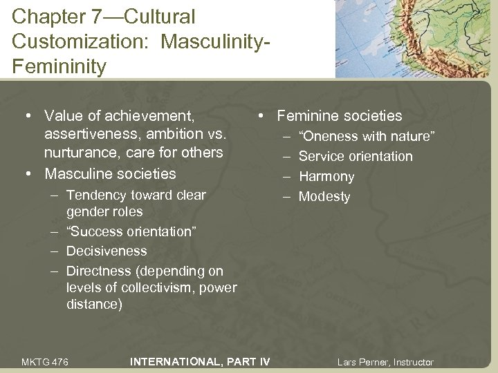 Chapter 7—Cultural Customization: Masculinity. Femininity • Value of achievement, assertiveness, ambition vs. nurturance, care