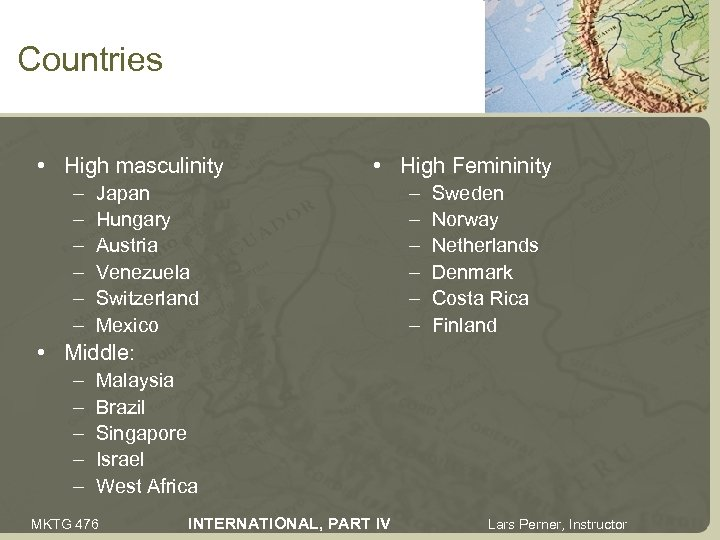 Countries • High masculinity – – – • High Femininity Japan Hungary Austria Venezuela