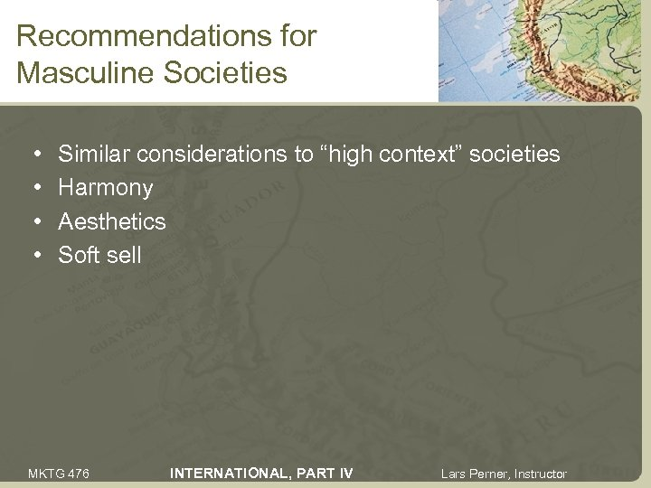 "Recommendations for Masculine Societies • • Similar considerations to ""high context"" societies Harmony Aesthetics"