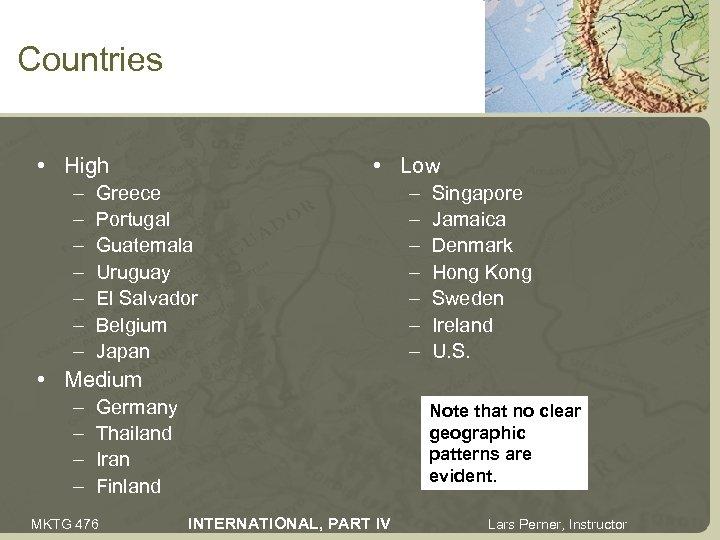 Countries • High – – – – • Low Greece Portugal Guatemala Uruguay El