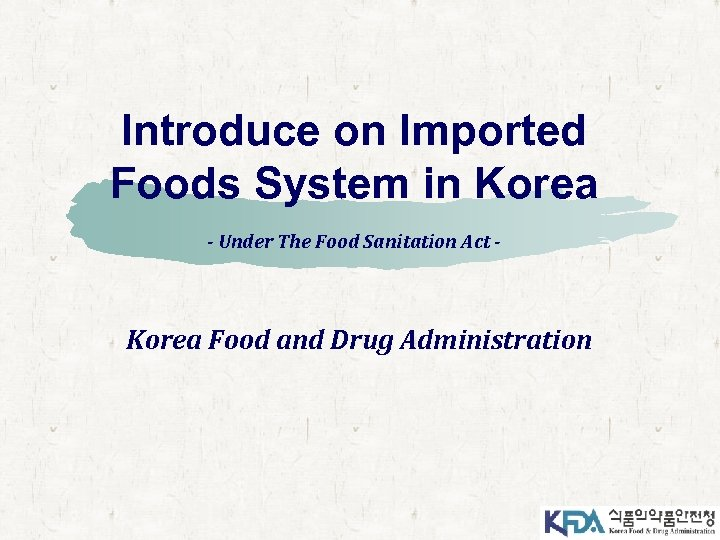 Introduce on Imported Foods System in Korea - Under The Food Sanitation Act -