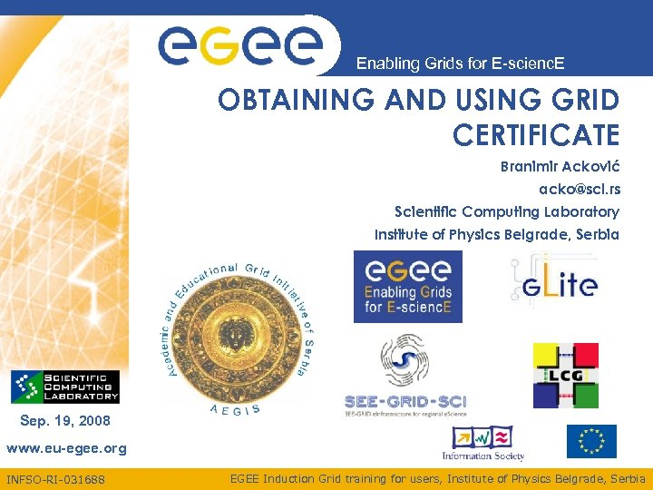 Enabling Grids for E-scienc. E OBTAINING AND USING GRID CERTIFICATE Branimir Acković acko@scl. rs