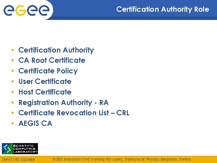 Certification Authority Role • • Certification Authority CA Root Certificate Policy User Certificate Host