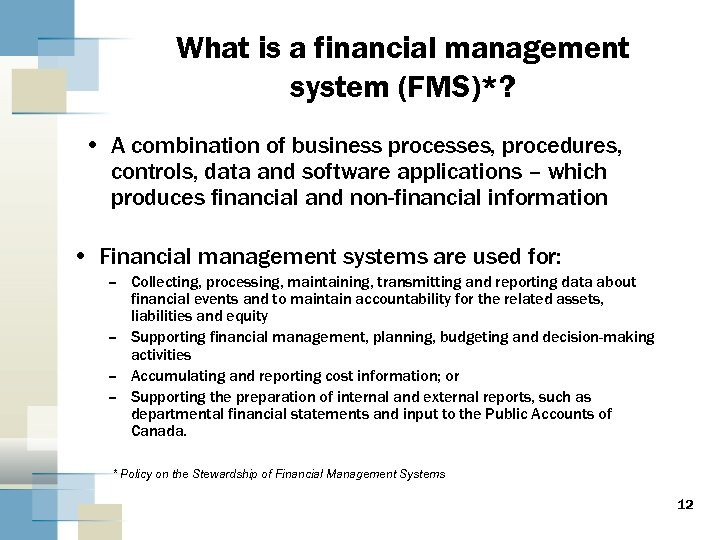 What is a financial management system (FMS)*? • A combination of business processes, procedures,