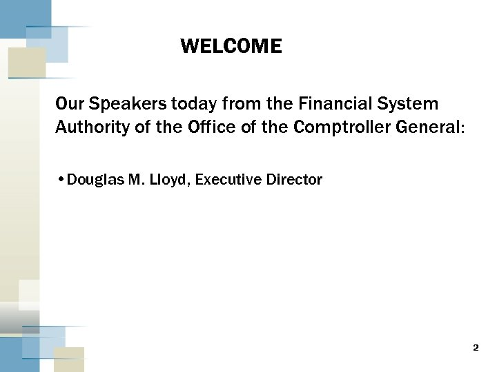 WELCOME Our Speakers today from the Financial System Authority of the Office of the