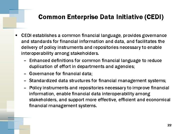 Common Enterprise Data Initiative (CEDI) • CEDI establishes a common financial language, provides governance