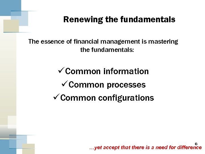 Renewing the fundamentals The essence of financial management is mastering the fundamentals: ü Common