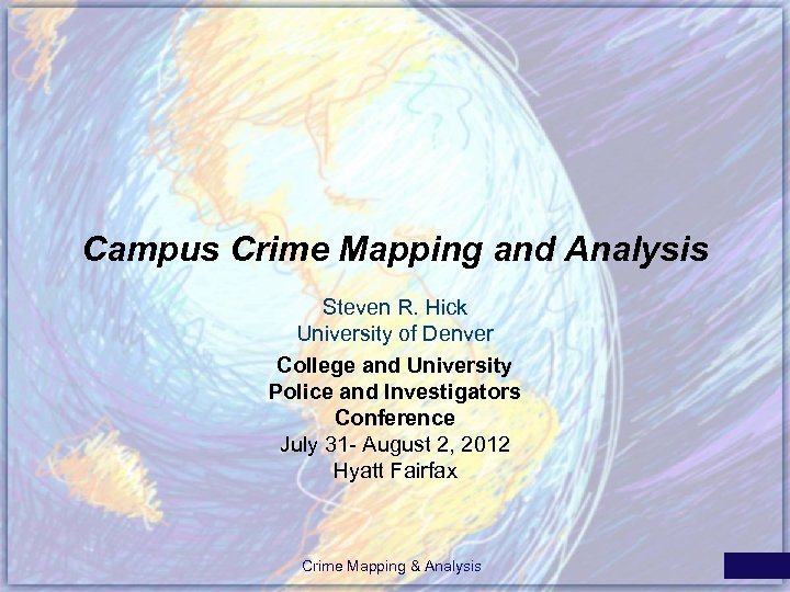 Campus Crime Mapping and Analysis Steven R. Hick University of Denver College and University