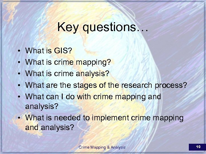 Key questions… • • • What is GIS? What is crime mapping? What is