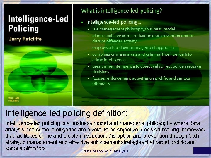 Intelligence-led policing definition: Intelligence-led policing is a business model and managerial philosophy where data