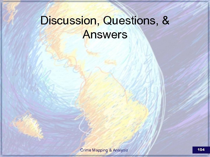 Discussion, Questions, & Answers Crime Mapping & Analysis 104